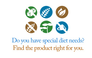 Do you have special diet needs? Find the product right for you.