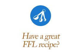Have a great FFL recipe?