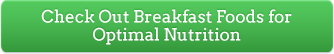 Check Out Breakfast Foods for Optimal Nutrition