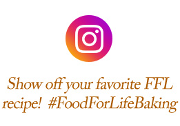 Show off your favorite FFL recipe! | #FoodForLifeBaking
