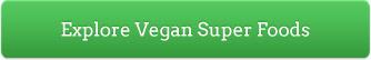 Explore Vegan Super Foods