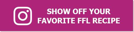 Show off your favorite FFL Recipe!