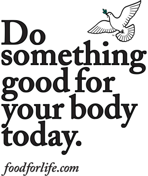 Do something good for your body today. foodforlife.com