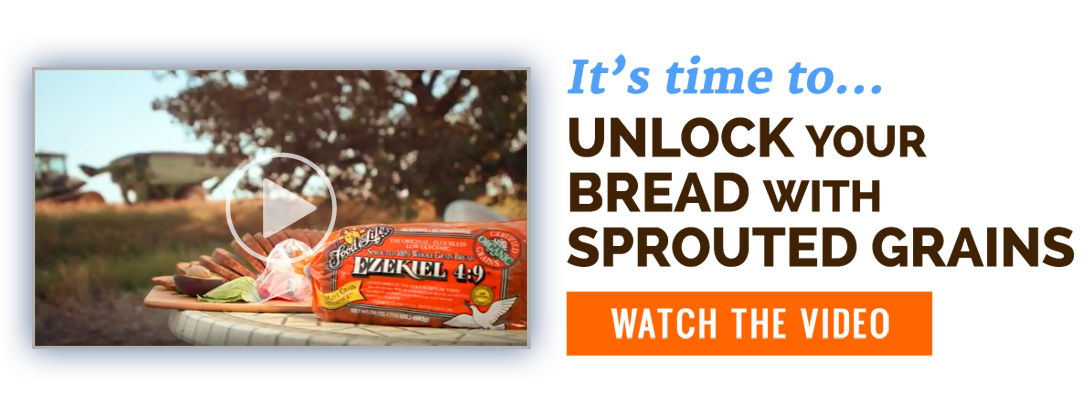 It's time to ... Unlock Your Bread with Sprouted  Grains - Watch the Video